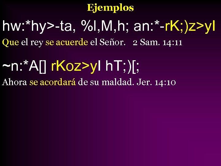Ejemplos hw: *hy>-ta, %l, M, h; an: *-r. K; )z>y. I Que el rey