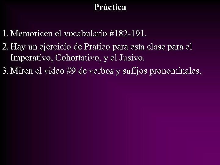 Práctica 1. Memoricen el vocabulario #182 -191. 2. Hay un ejercicio de Pratico para