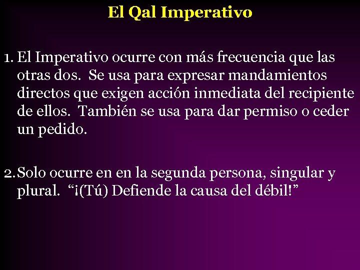 El Qal Imperativo 1. El Imperativo ocurre con más frecuencia que las otras dos.