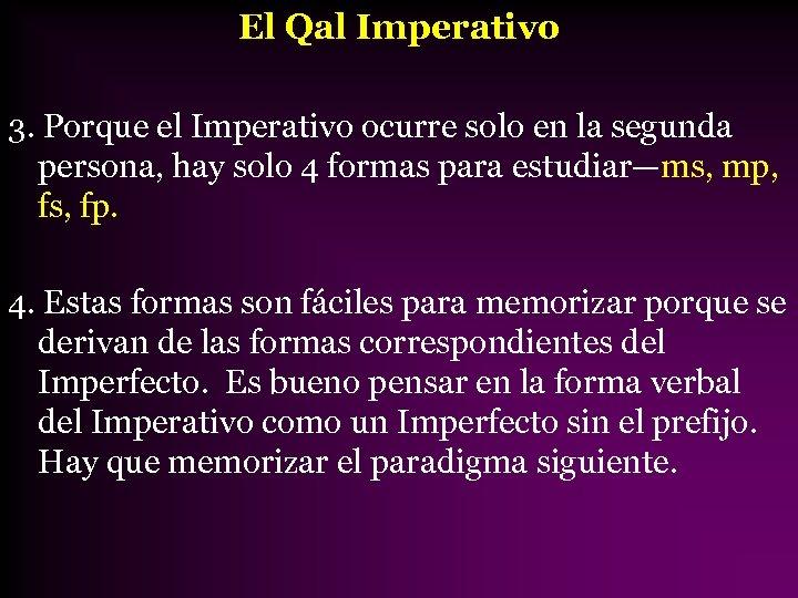 El Qal Imperativo 3. Porque el Imperativo ocurre solo en la segunda persona, hay