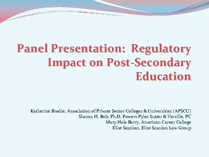 Panel Presentation: Regulatory Impact on Post-Secondary Education Katherine Brodie, Association of Private Sector Colleges
