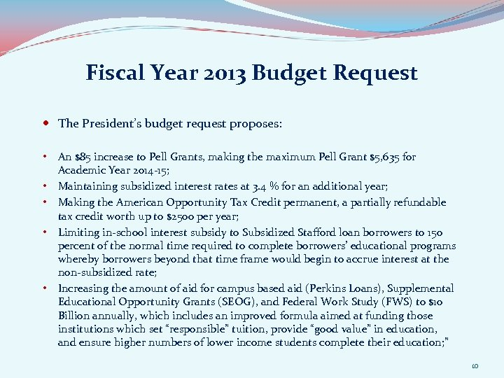 Fiscal Year 2013 Budget Request The President's budget request proposes: • • • An