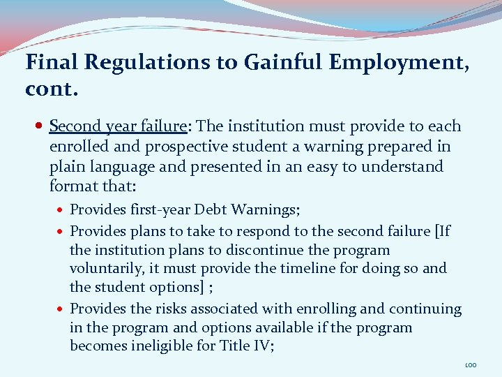 Final Regulations to Gainful Employment, cont. Second year failure: The institution must provide to