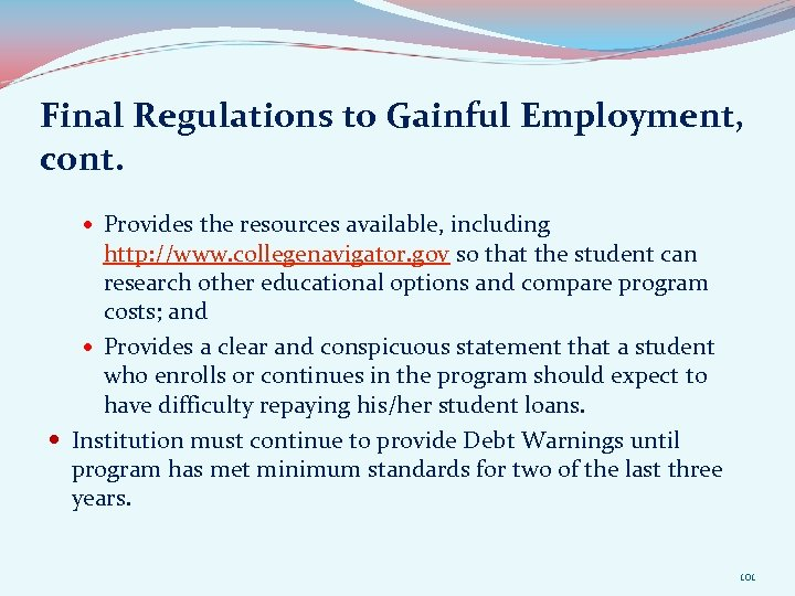 Final Regulations to Gainful Employment, cont. Provides the resources available, including http: //www. collegenavigator.