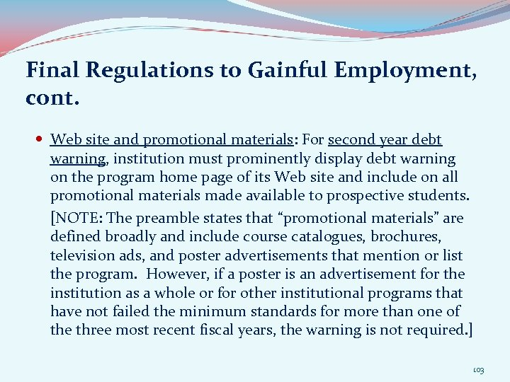 Final Regulations to Gainful Employment, cont. Web site and promotional materials: For second year