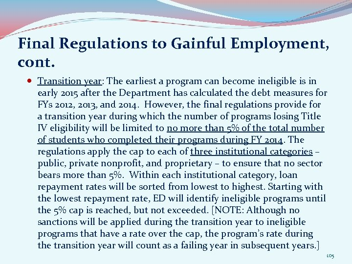 Final Regulations to Gainful Employment, cont. Transition year: The earliest a program can become