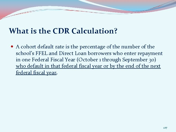 What is the CDR Calculation? A cohort default rate is the percentage of the