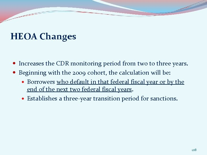 HEOA Changes Increases the CDR monitoring period from two to three years. Beginning with