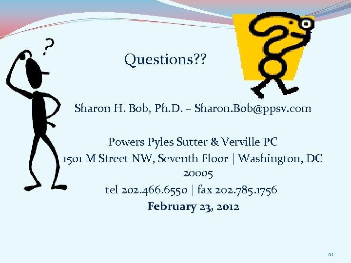 Questions? ? Sharon H. Bob, Ph. D. – Sharon. Bob@ppsv. com Powers Pyles Sutter