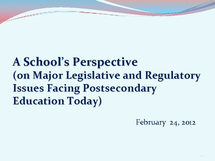 A School's Perspective (on Major Legislative and Regulatory Issues Facing Postsecondary Education Today) February