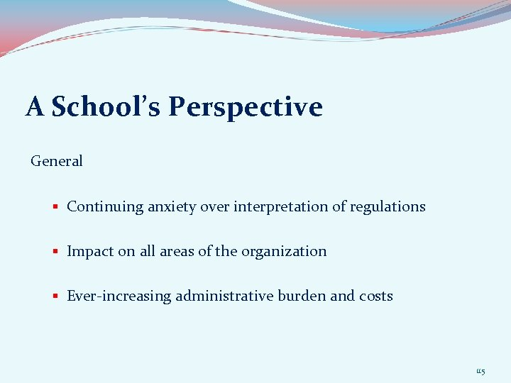 A School's Perspective General § Continuing anxiety over interpretation of regulations § Impact on