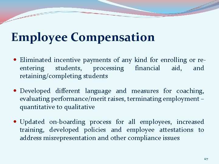 Employee Compensation Eliminated incentive payments of any kind for enrolling or reentering students, processing