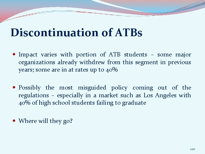 Discontinuation of ATBs Impact varies with portion of ATB students – some major organizations