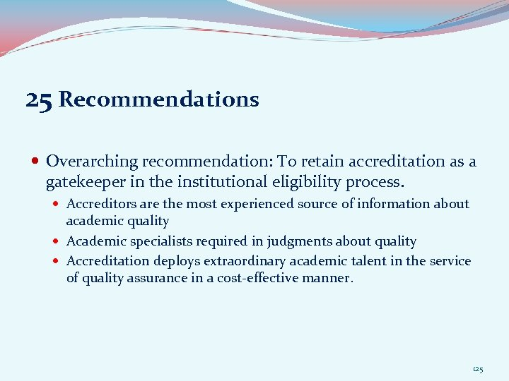 25 Recommendations Overarching recommendation: To retain accreditation as a gatekeeper in the institutional eligibility