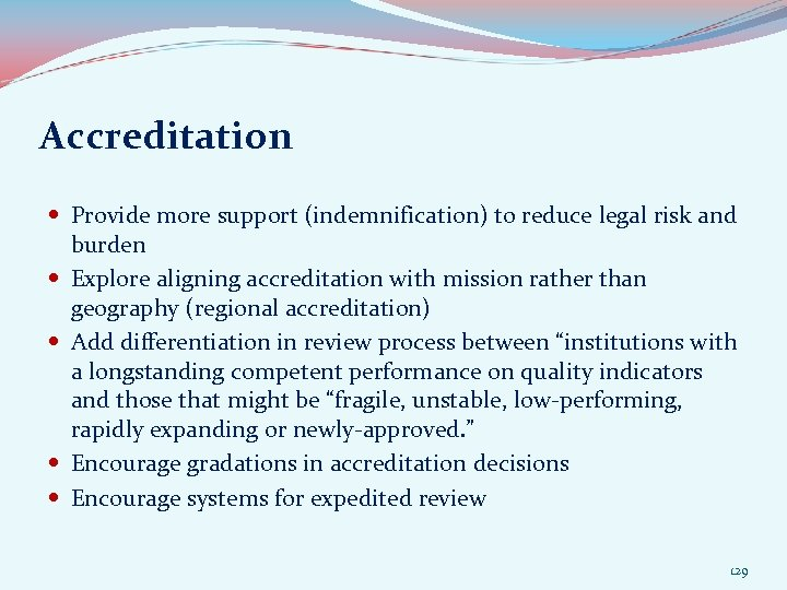Accreditation Provide more support (indemnification) to reduce legal risk and burden Explore aligning accreditation