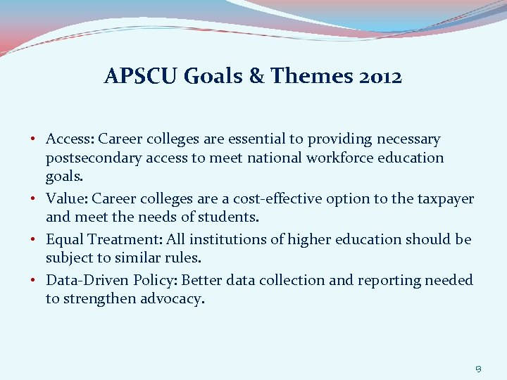APSCU Goals & Themes 2012 • Access: Career colleges are essential to providing necessary