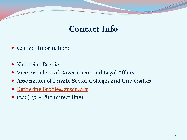 Contact Info Contact Information: Katherine Brodie Vice President of Government and Legal Affairs Association