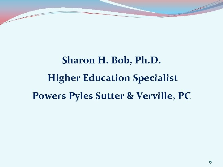Sharon H. Bob, Ph. D. Higher Education Specialist Powers Pyles Sutter & Verville, PC