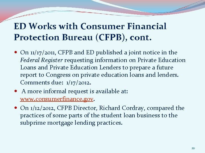 ED Works with Consumer Financial Protection Bureau (CFPB), cont. On 11/17/2011, CFPB and ED