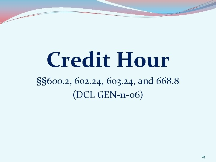 Credit Hour §§ 600. 2, 602. 24, 603. 24, and 668. 8 (DCL GEN-11