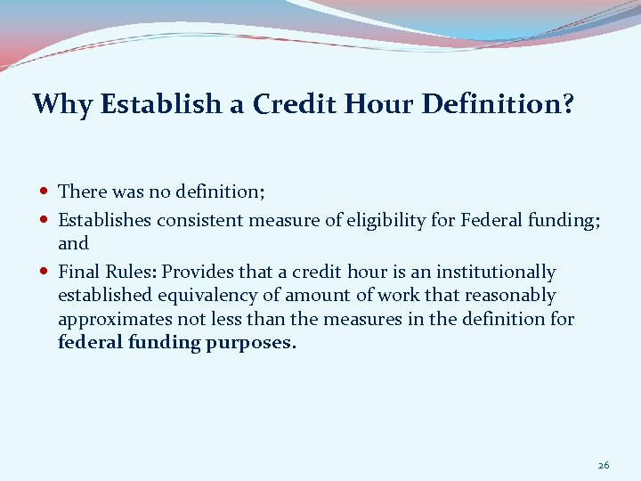 Why Establish a Credit Hour Definition? There was no definition; Establishes consistent measure of