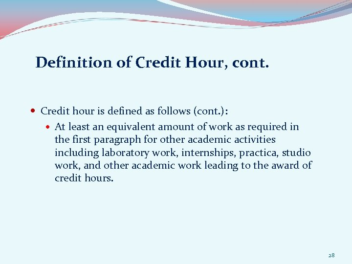 Definition of Credit Hour, cont. Credit hour is defined as follows (cont. ): At