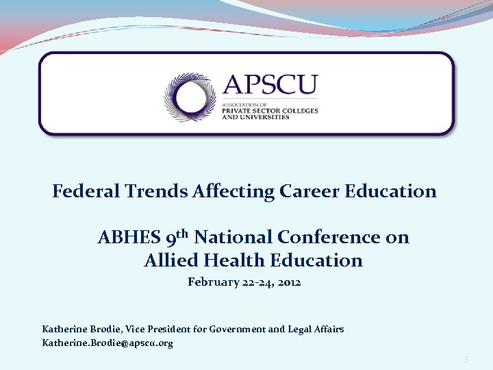 Federal Trends Affecting Career Education ABHES 9 th National Conference on Allied Health Education
