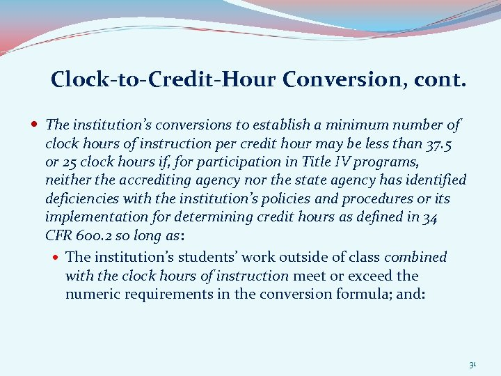 Clock-to-Credit-Hour Conversion, cont. The institution's conversions to establish a minimum number of clock hours