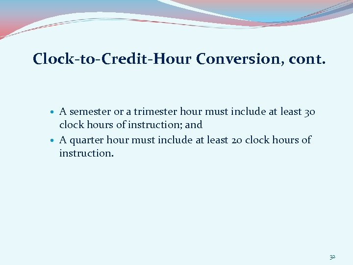 Clock-to-Credit-Hour Conversion, cont. A semester or a trimester hour must include at least 30