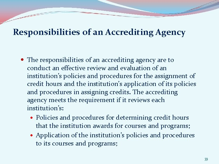 Responsibilities of an Accrediting Agency The responsibilities of an accrediting agency are to conduct