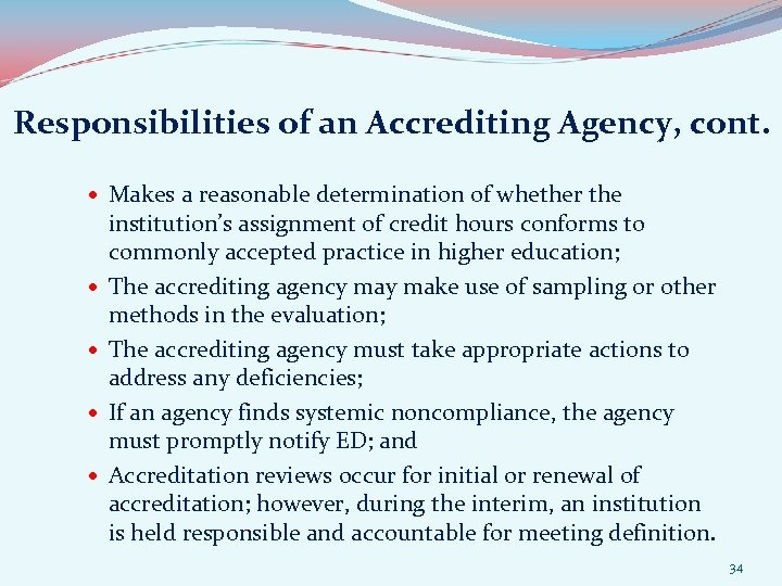 Responsibilities of an Accrediting Agency, cont. Makes a reasonable determination of whether the institution's