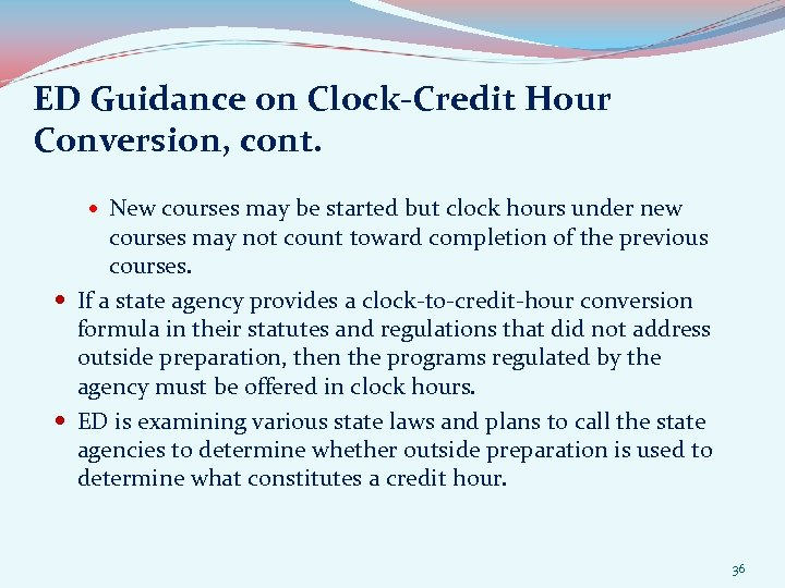ED Guidance on Clock-Credit Hour Conversion, cont. New courses may be started but clock