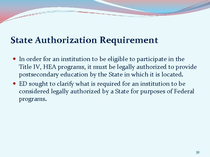 State Authorization Requirement In order for an institution to be eligible to participate in