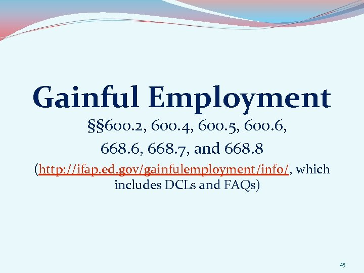 Gainful Employment §§ 600. 2, 600. 4, 600. 5, 600. 6, 668. 6, 668.