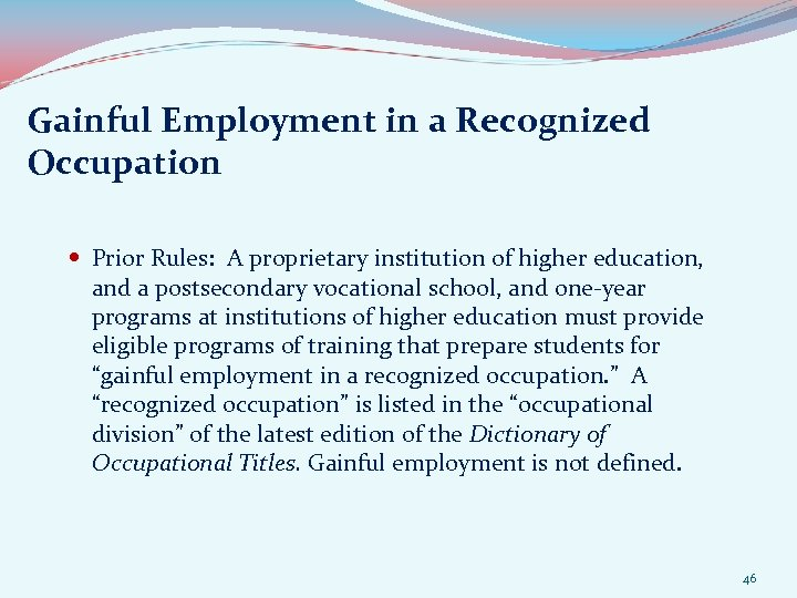 Gainful Employment in a Recognized Occupation Prior Rules: A proprietary institution of higher education,