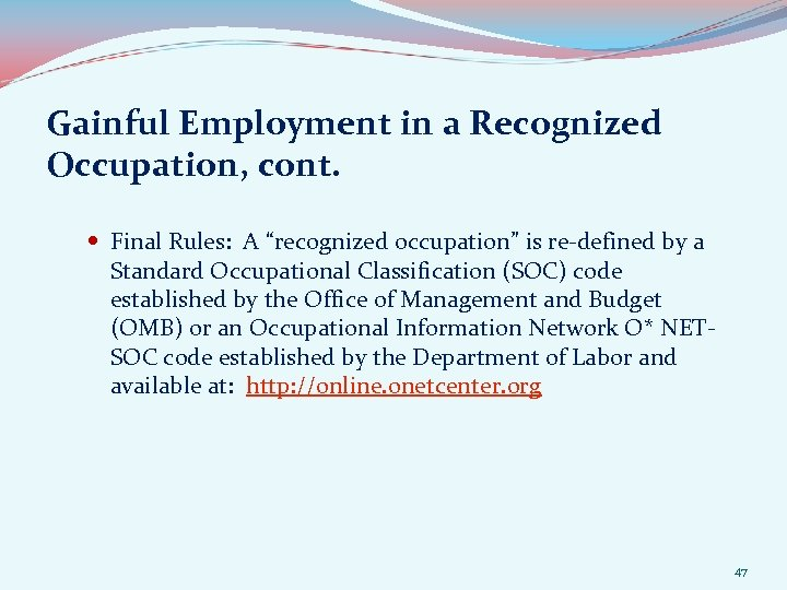 """Gainful Employment in a Recognized Occupation, cont. Final Rules: A """"recognized occupation"""" is re-defined"""