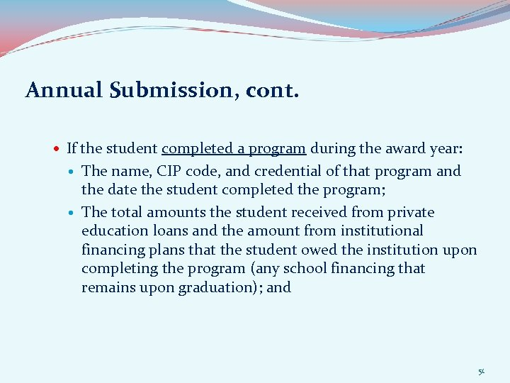 Annual Submission, cont. If the student completed a program during the award year: The