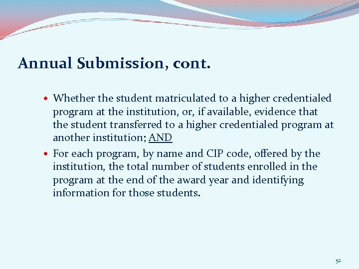 Annual Submission, cont. Whether the student matriculated to a higher credentialed program at the