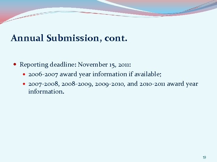 Annual Submission, cont. Reporting deadline: November 15, 2011: 2006 -2007 award year information if