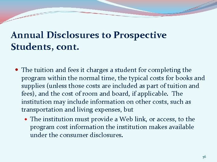 Annual Disclosures to Prospective Students, cont. The tuition and fees it charges a student