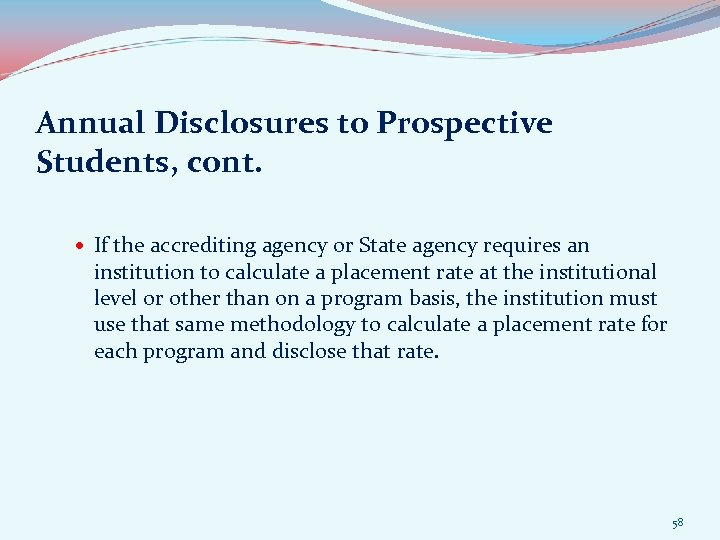 Annual Disclosures to Prospective Students, cont. If the accrediting agency or State agency requires