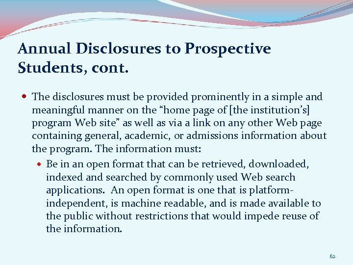 Annual Disclosures to Prospective Students, cont. The disclosures must be provided prominently in a