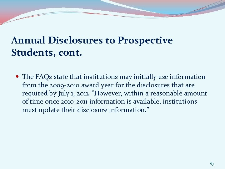Annual Disclosures to Prospective Students, cont. The FAQs state that institutions may initially use