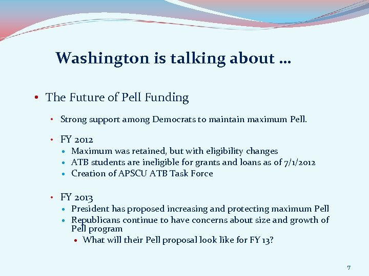 Washington is talking about … • The Future of Pell Funding • Strong support