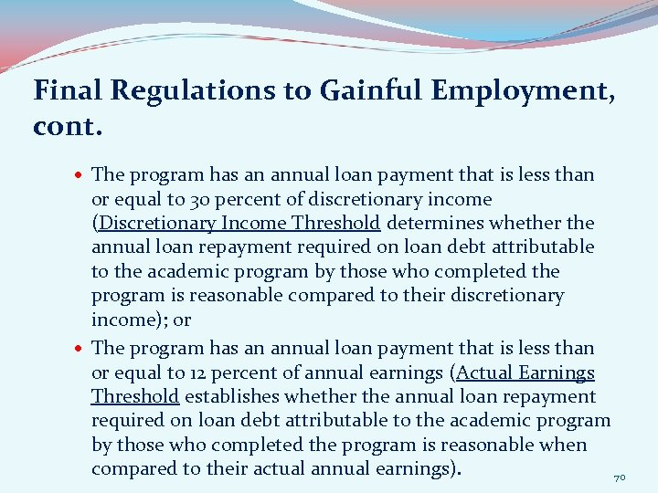 Final Regulations to Gainful Employment, cont. The program has an annual loan payment that