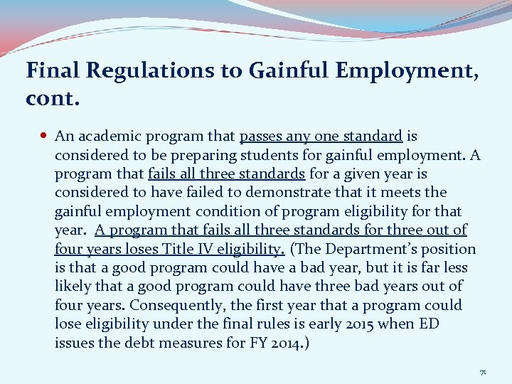 Final Regulations to Gainful Employment, cont. An academic program that passes any one standard