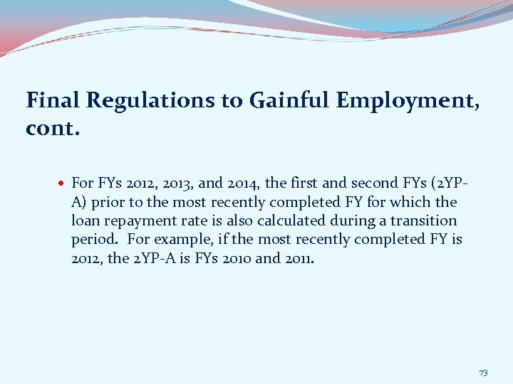 Final Regulations to Gainful Employment, cont. For FYs 2012, 2013, and 2014, the first