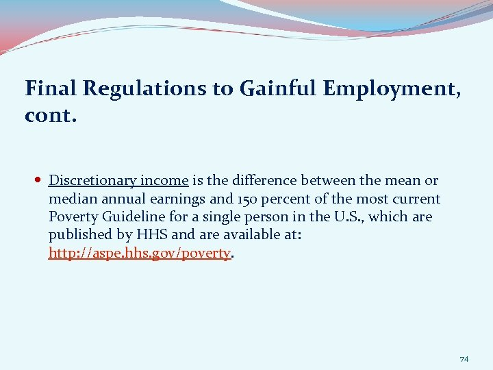 Final Regulations to Gainful Employment, cont. Discretionary income is the difference between the mean