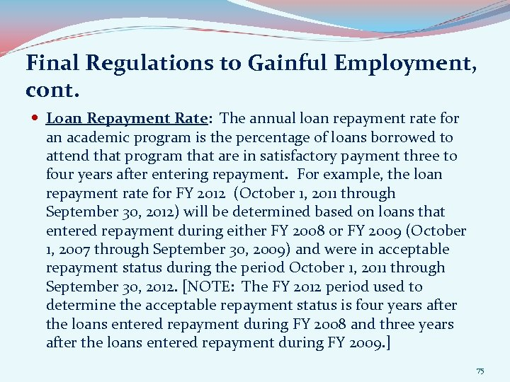 Final Regulations to Gainful Employment, cont. Loan Repayment Rate: The annual loan repayment rate