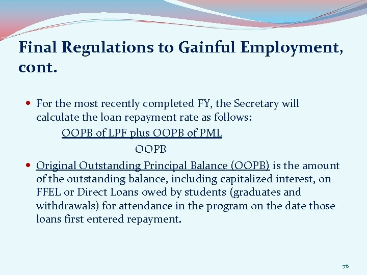 Final Regulations to Gainful Employment, cont. For the most recently completed FY, the Secretary